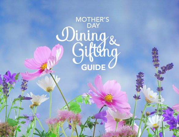 Dining & Gifting Guide to Reward Your Mum this Mother's Day